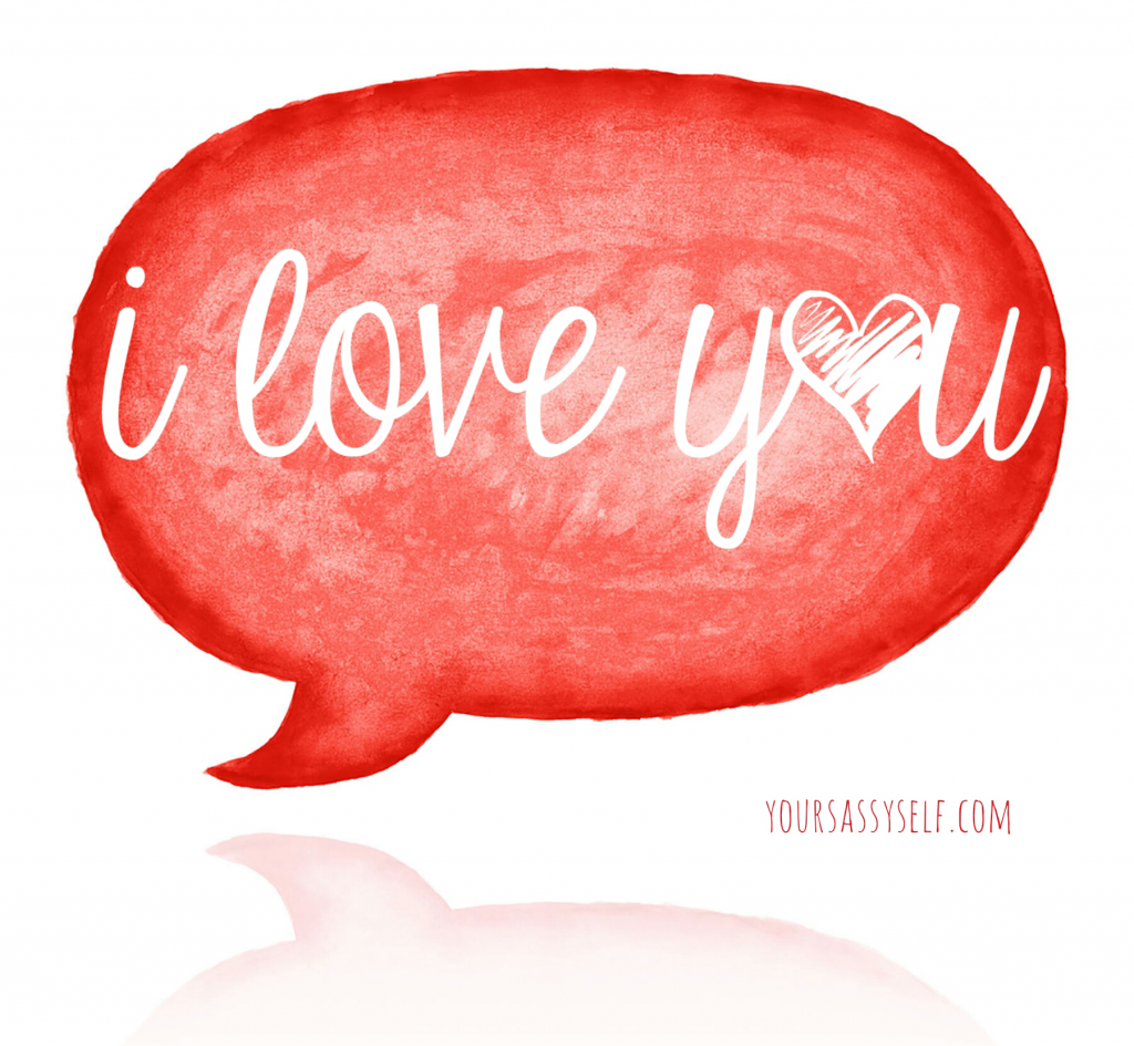 I love you - yoursassyself.com