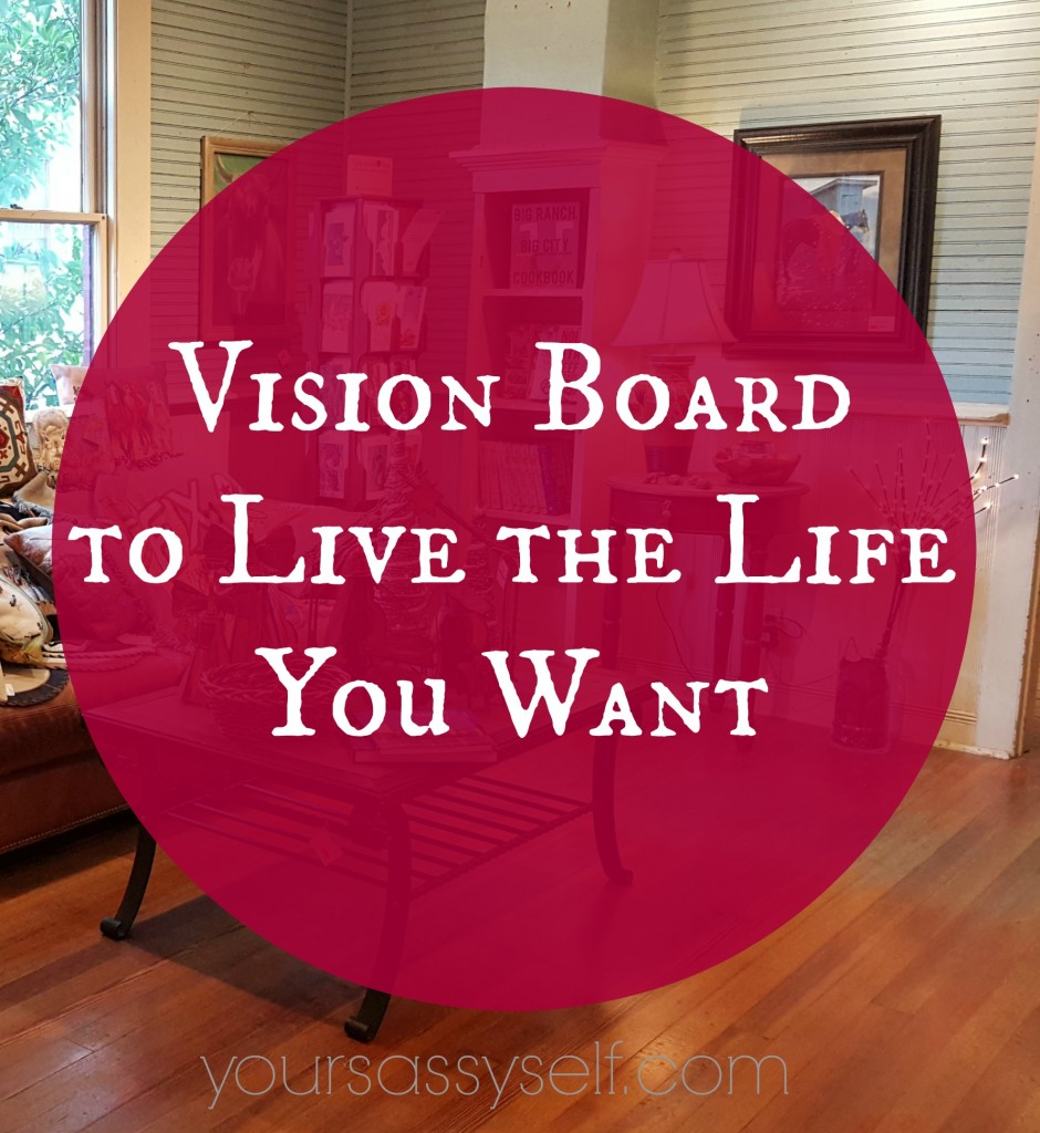 Vision Board to Live the Life You Want - yoursassyself.com