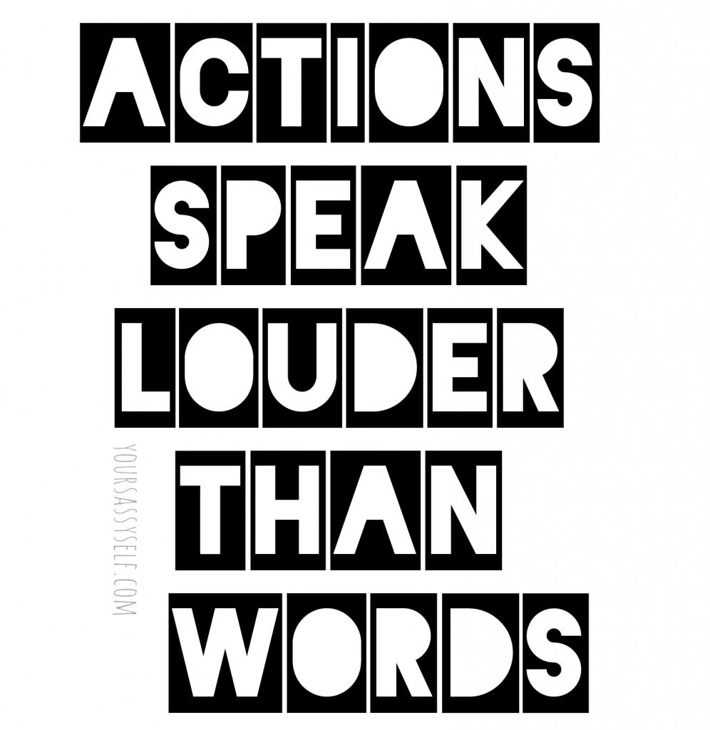 Actions Speak Louder Than Words - yoursassyself.com