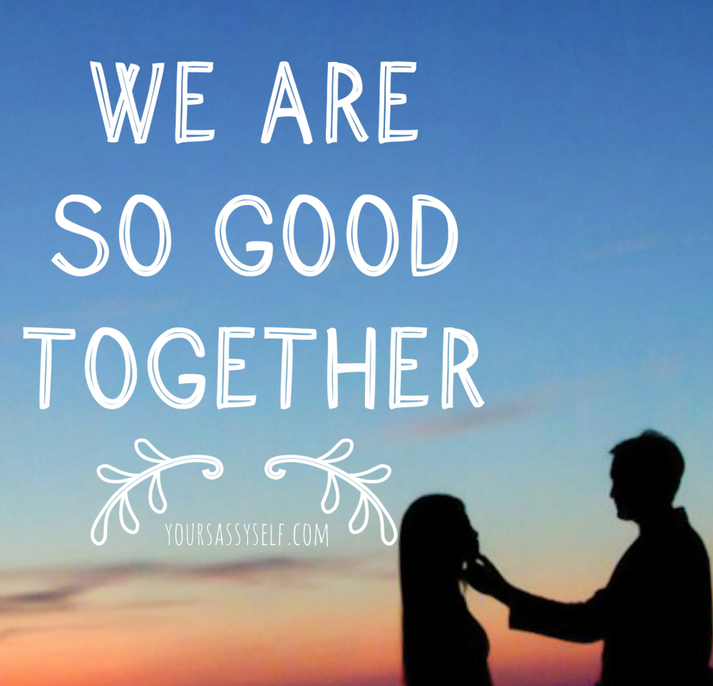 We are good together - yoursassyself.com
