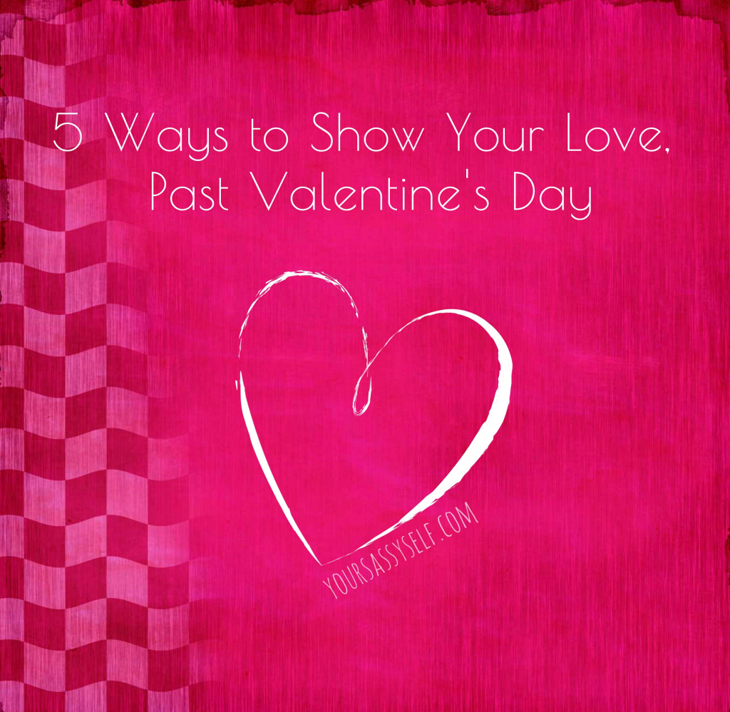 5 ways to show your love - yoursassyself.com