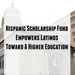 Hispanic Scholarship Fund Empowers Latinos Toward a Higher Education