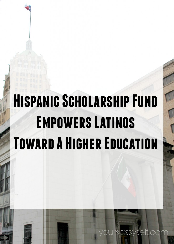 Hispanic Scholarship Fund Empowers Latinos Toward A Higher Education - yoursassyself.com
