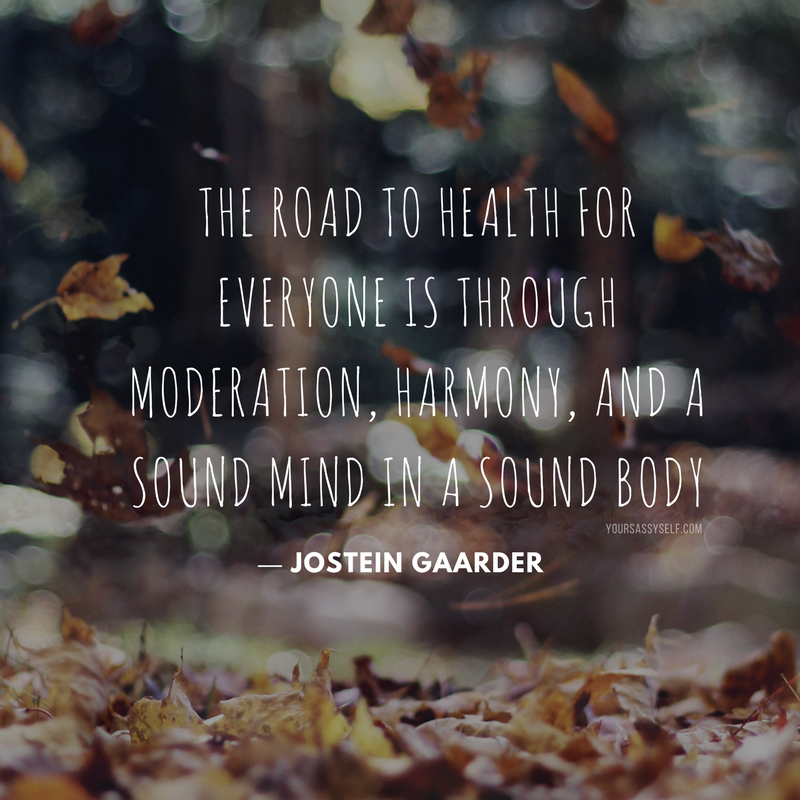 The road to health for everyone is through moderation, harmony, and a sound mind in a sound body - Jostein Gaarder - yoursassyself.com