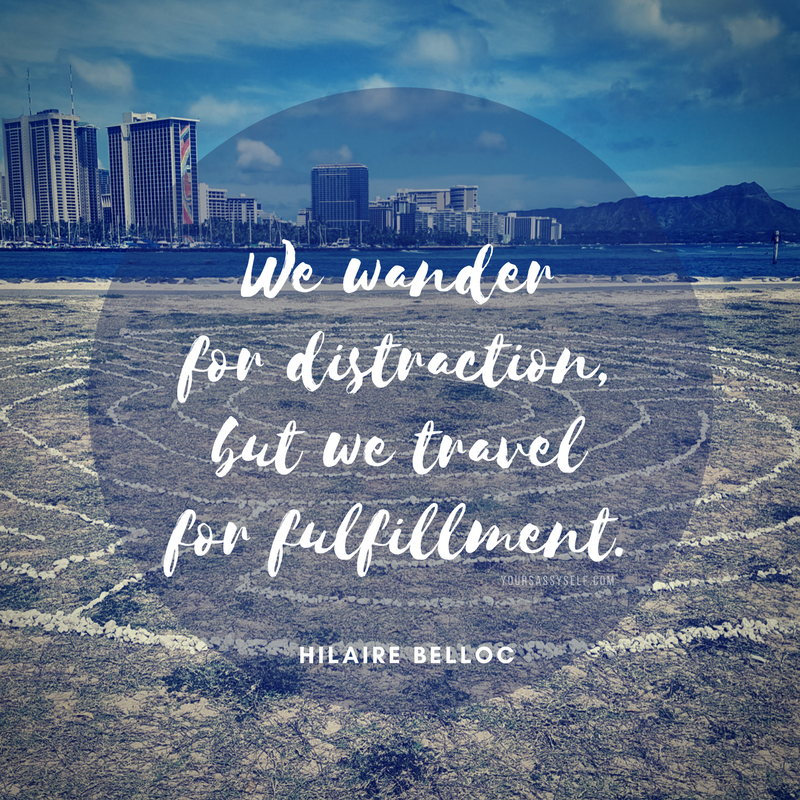 We wander for distraction, but we travel for fulfillment - Hilaire Belloc - yoursassyself.com