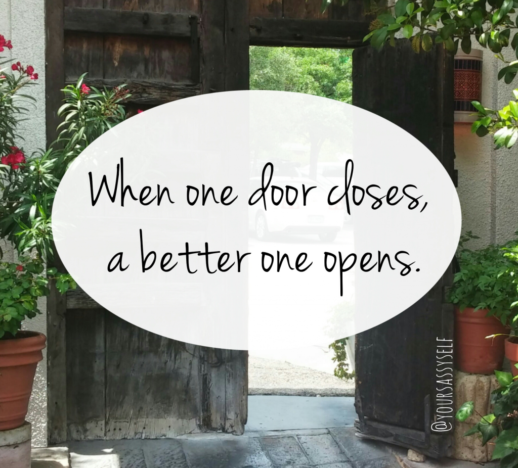 When one door closes, a better one opens - yoursassyself.com