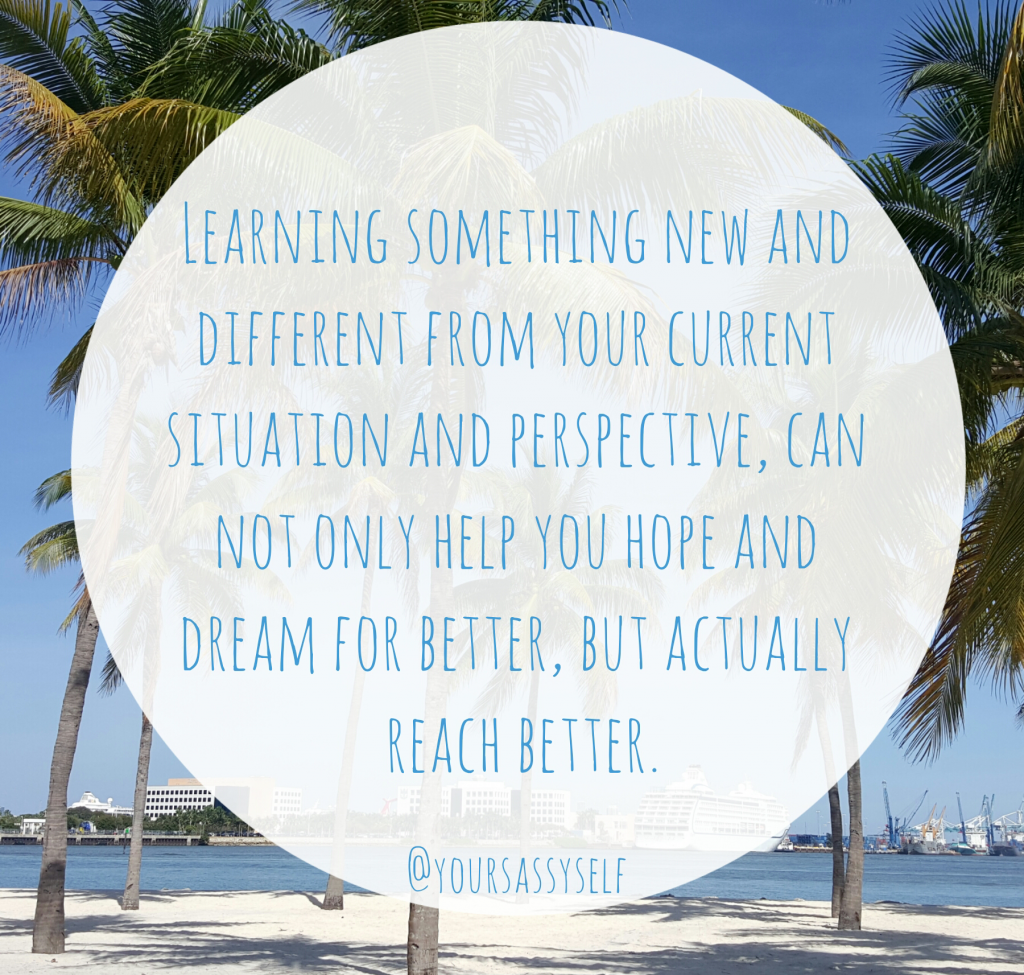 Learning Allows You to Reach for Better - quote - yoursassyself.com