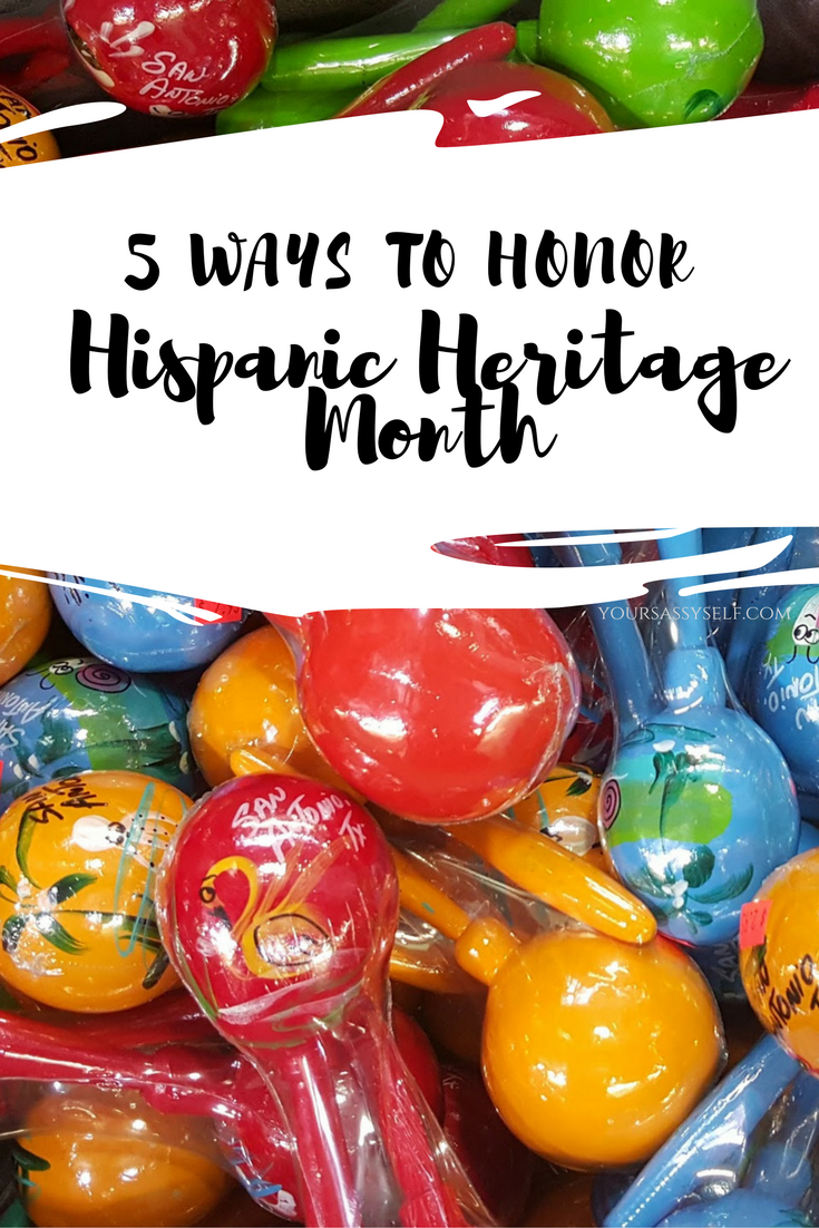 5 Ways to Honor Hispanic Heritage Month – El Mes de la Herencia Hispana