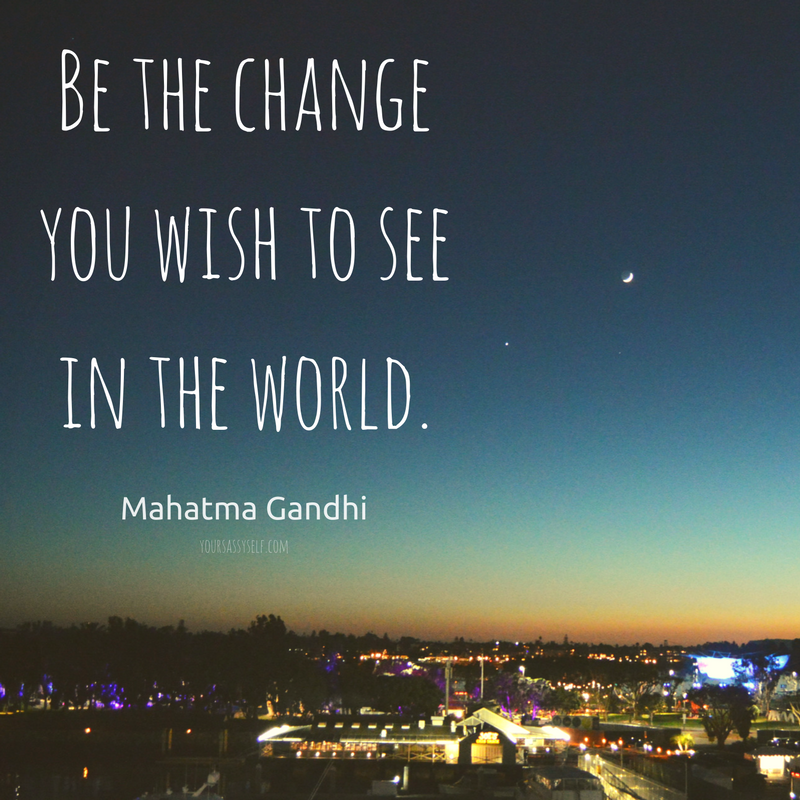 be-the-change-you-want-to-see-in-the-world-%e2%80%95-mahatma-gandhi-quote-yoursassyself-com1