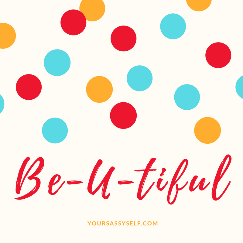 BeUtiful - yoursassyself.com