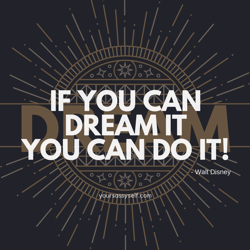 If you can dream it you can do it - Walt Disney quote - yoursassyself.com