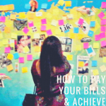 How to Pay Your Bills and Achieve Your Dreams