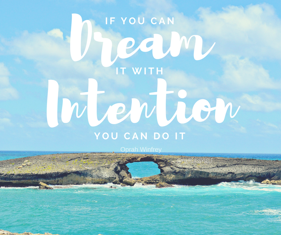 If you can dream it with intention, you can do it - Oprah - yoursassyself.com