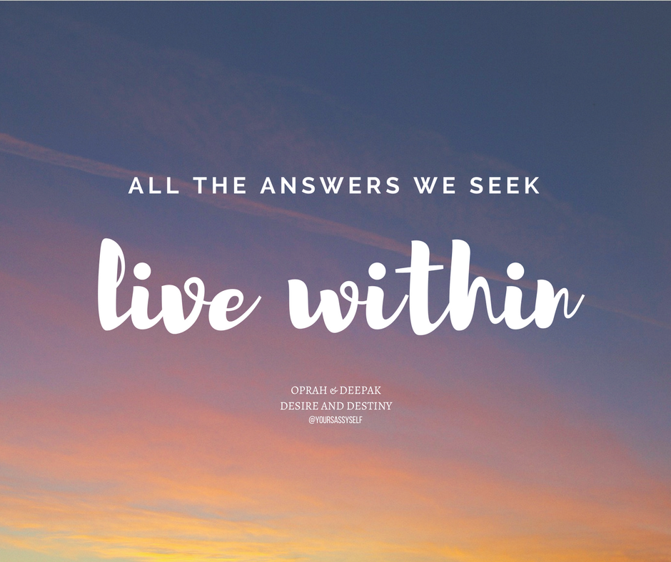 all the answers we seek live within - yoursassyself.com