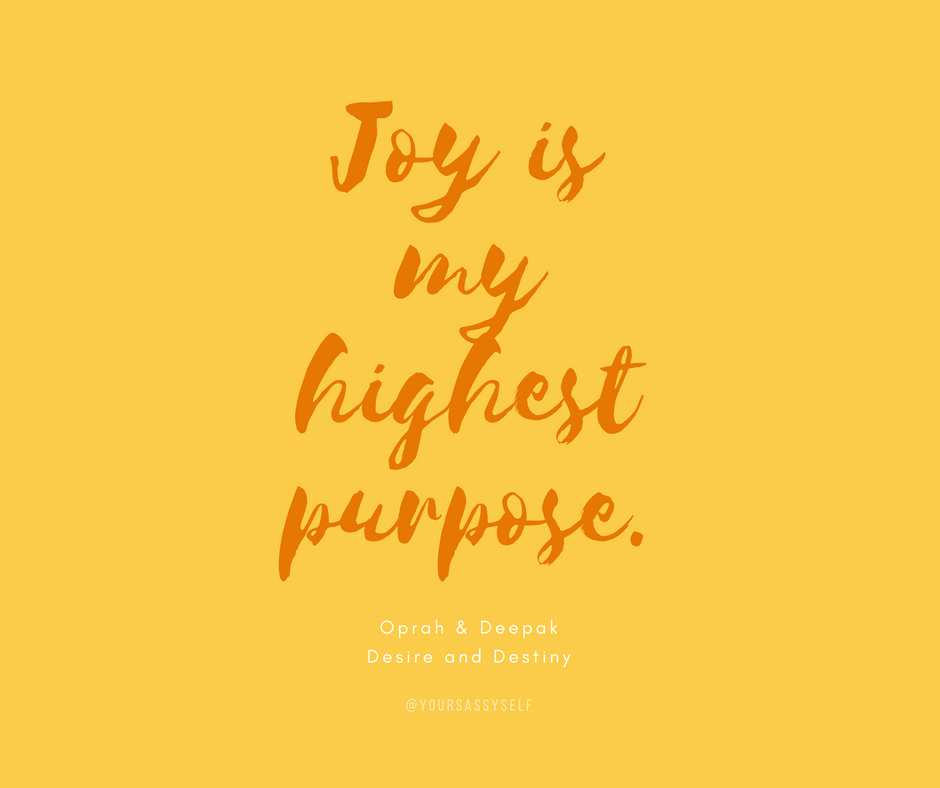 Joy is my highest purpose - yoursassyself.com