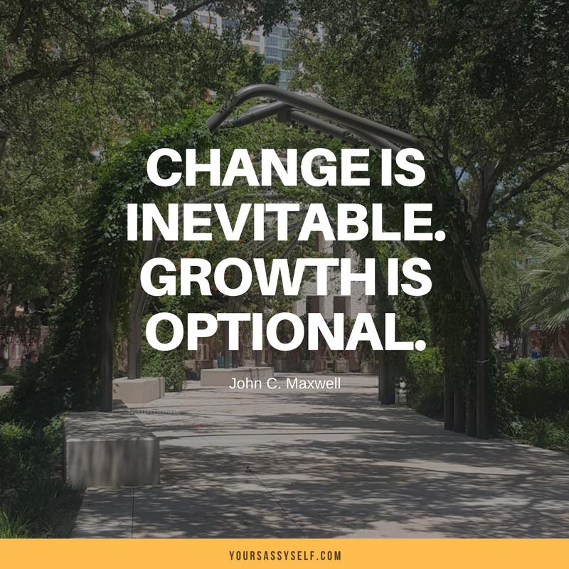 Change is inevitable. Growth is optional - John C. Maxwell - yoursassyself.com