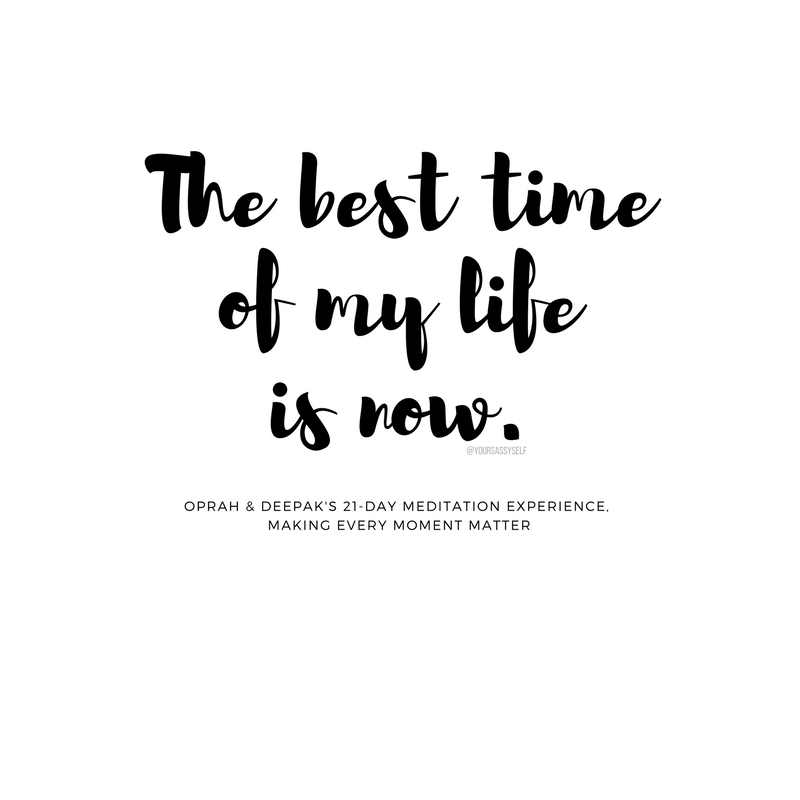The best time of my life is now. - yoursassyself.com