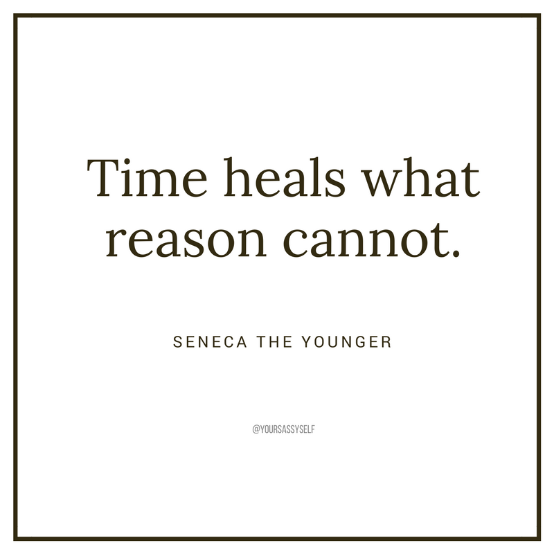 Time heals what reason cannot – Seneca the Younger - yoursassyself.com