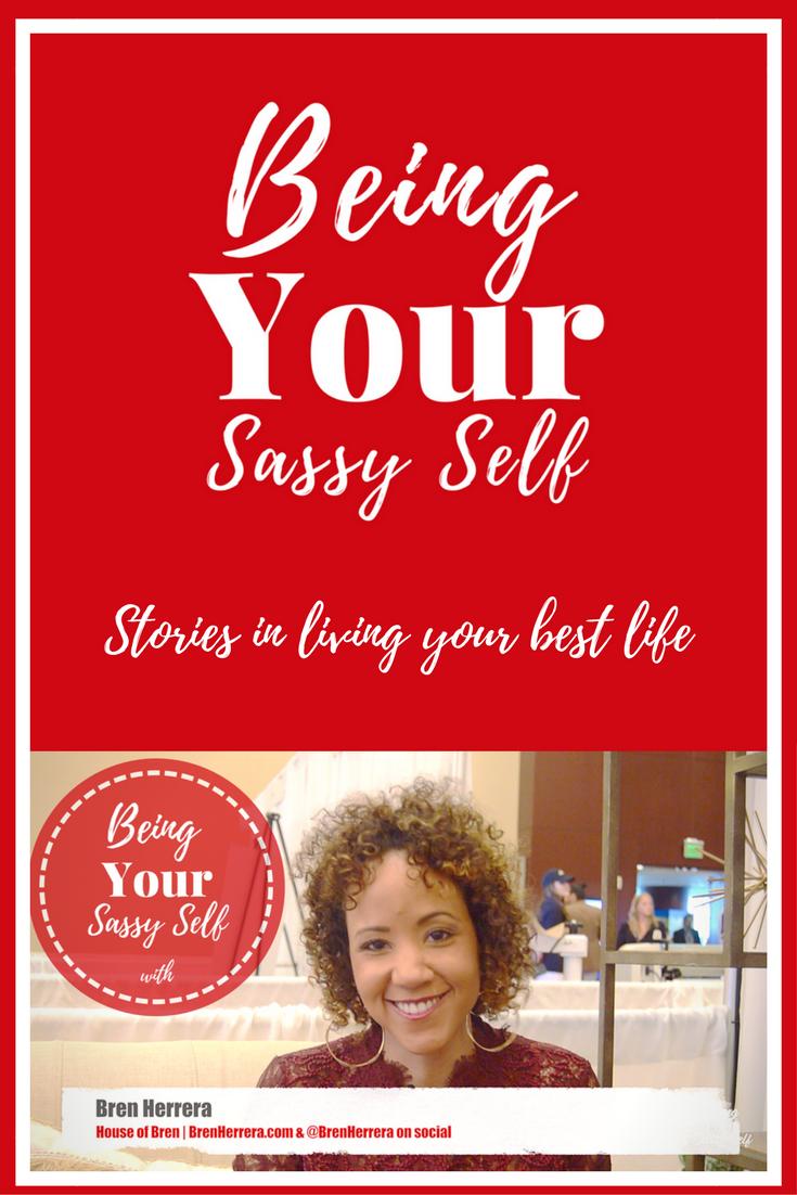 Being Your Sassy Self with Bren Herrera - yoursassyself.com(1)