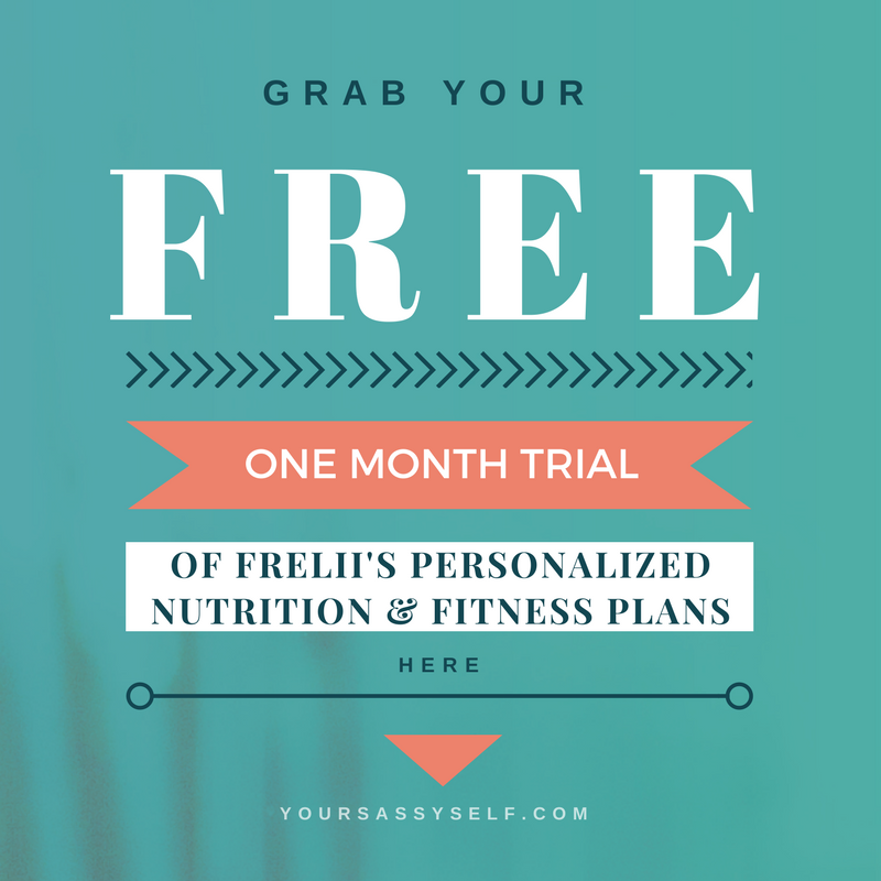 1 month free Frelii PERSONALIZED NUTRITION & FITNESS PLANS - yoursassyself.com