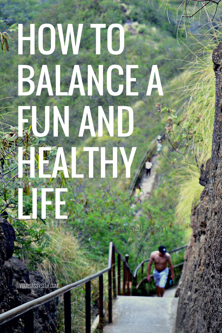 How to balance a fun and healthy life - yoursassyself.com