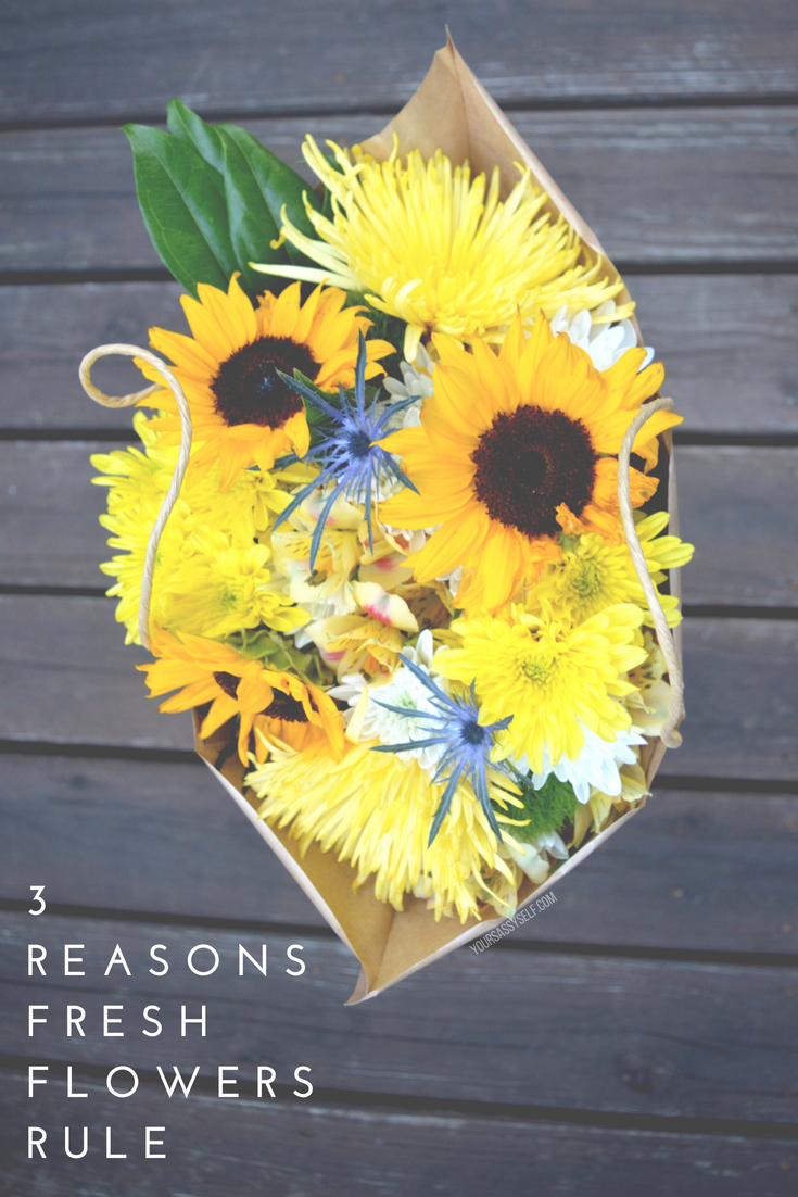 3 reasons fresh flowers rule - yoursassyself.com
