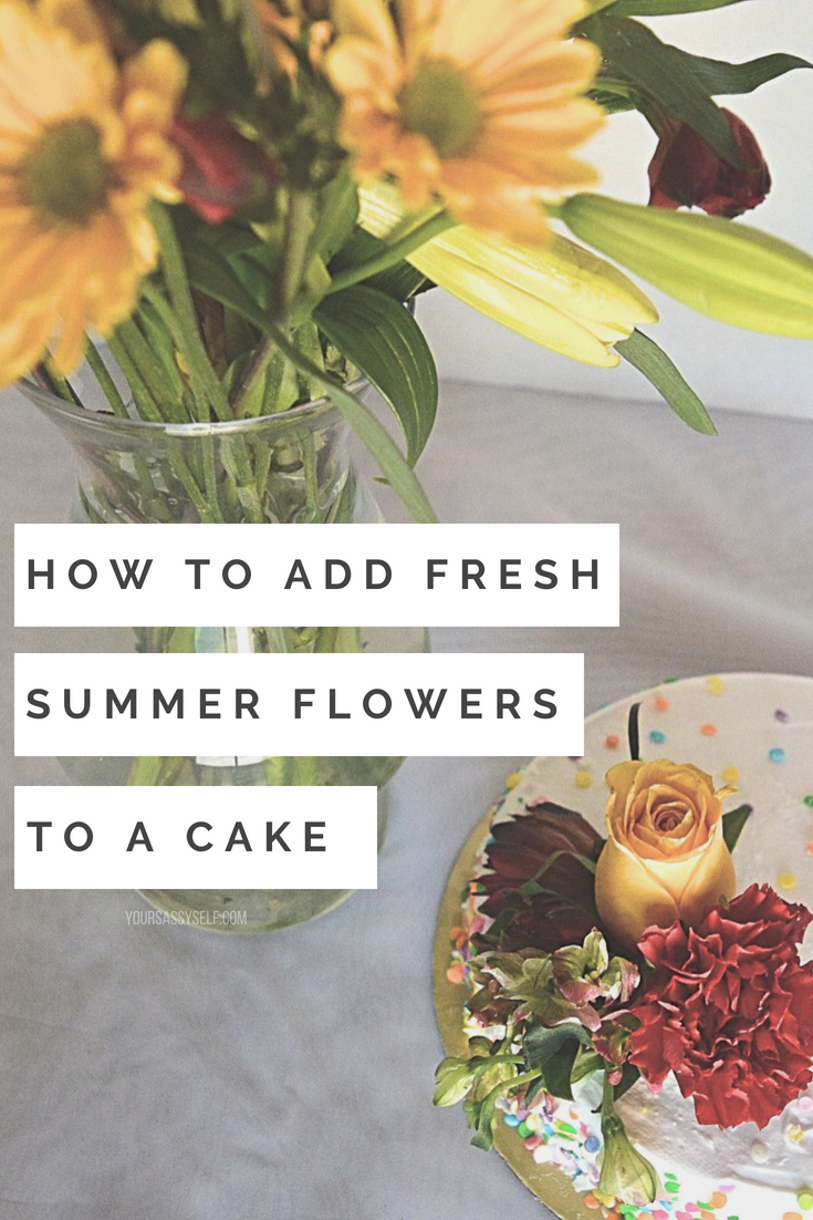 How to Add Fresh Summer Flowers to a Cake - yoursassyself.com