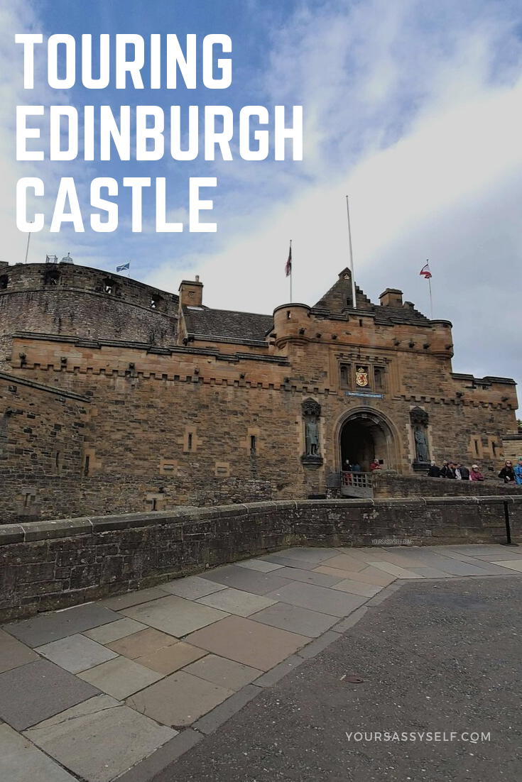 Touring Edinburgh Castle - yoursassyself.com